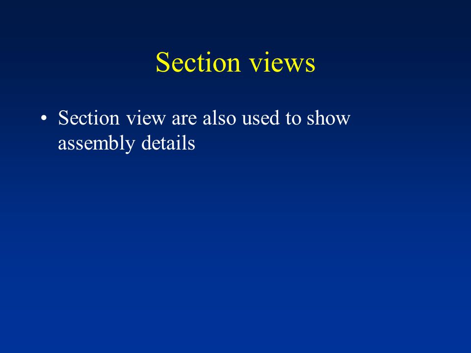 Section views Section view are also used to show assembly details