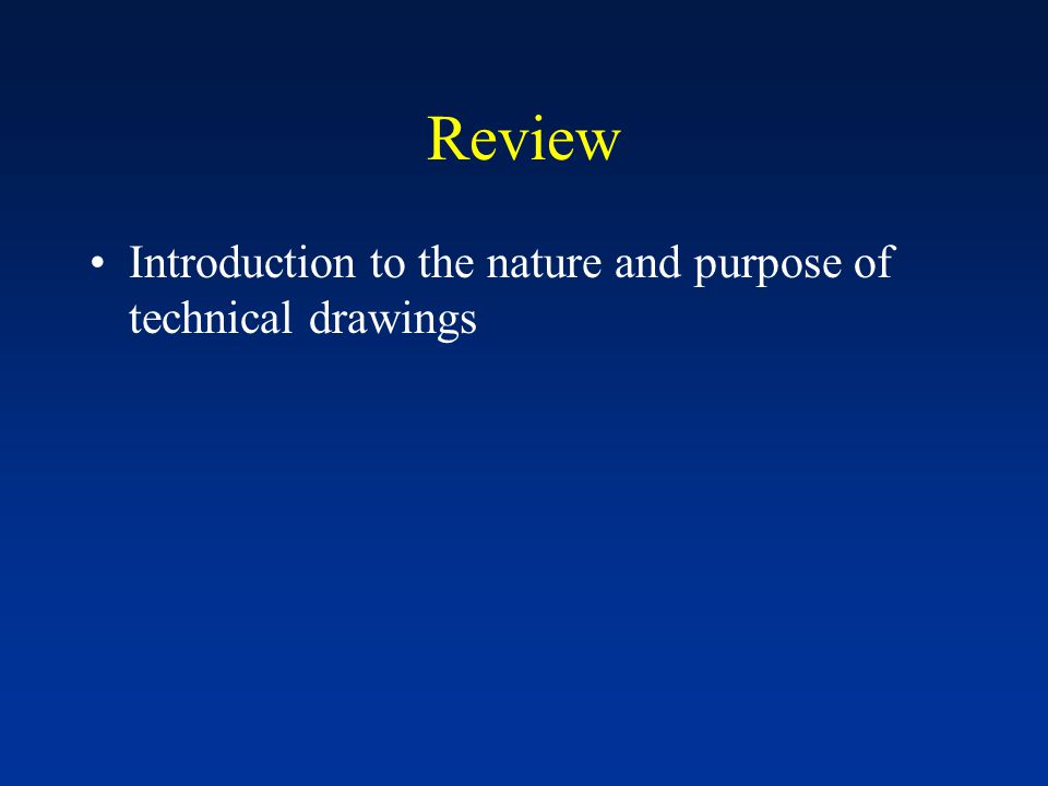 Review Introduction to the nature and purpose of technical drawings