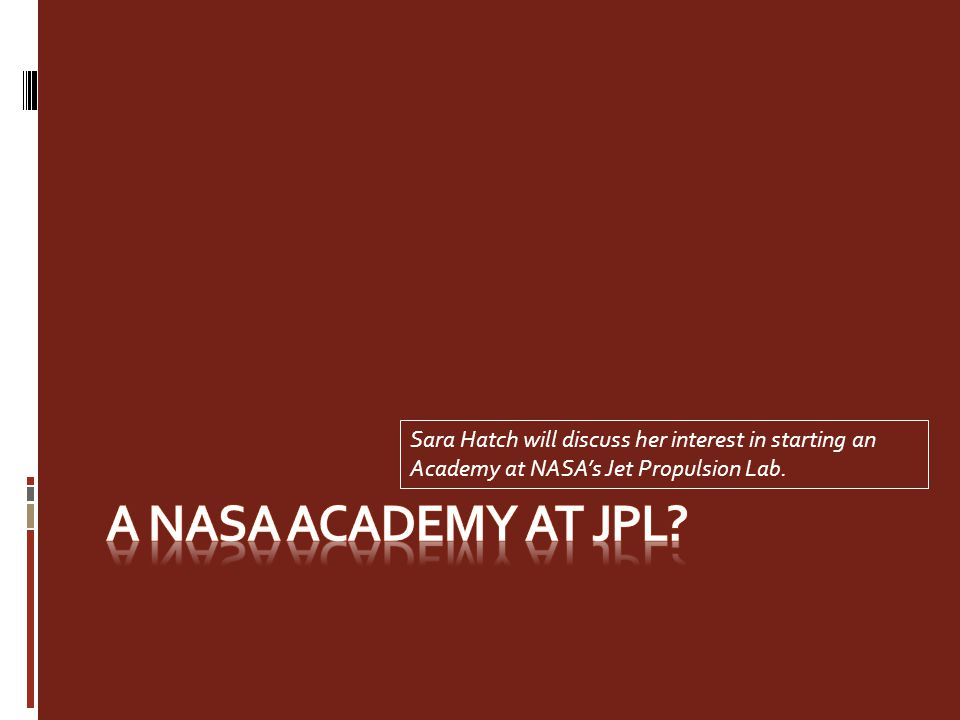 Sara Hatch will discuss her interest in starting an Academy at NASA's Jet Propulsion Lab.