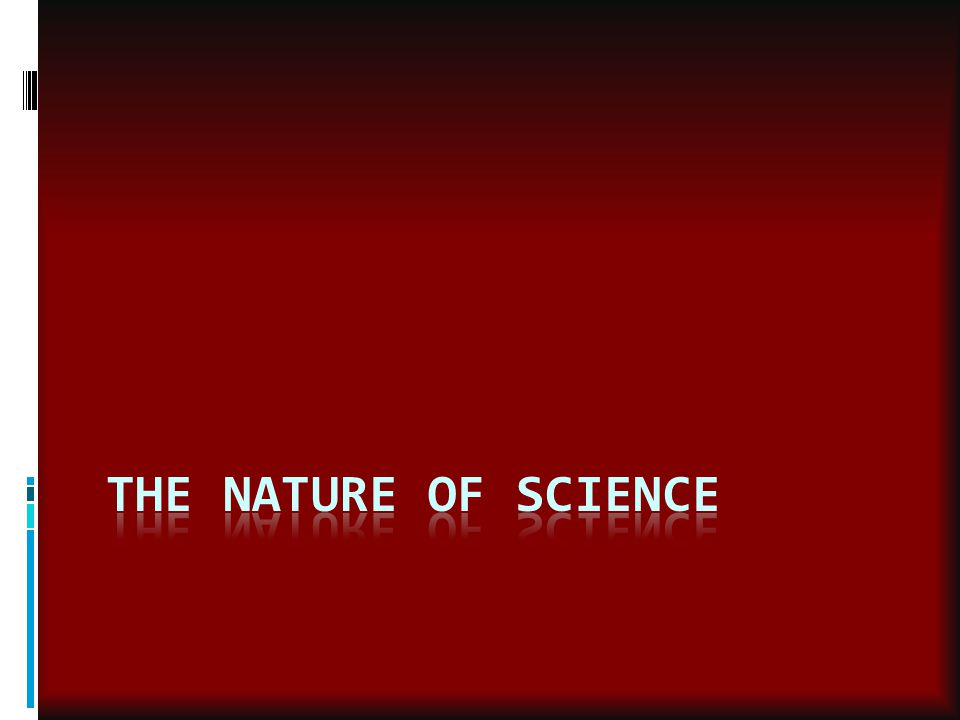 Goal of Science  Investigate and understand the natural world  Explain events in the natural world  Use those explanations to make useful predictions