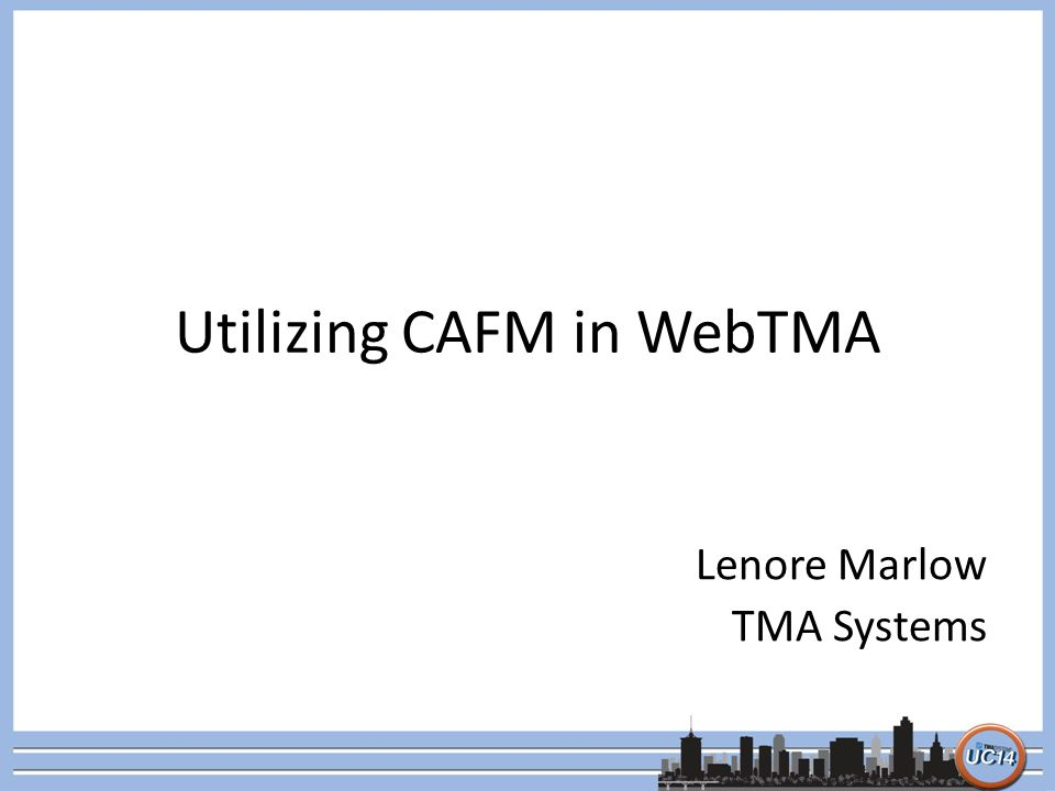 Utilizing CAFM in WebTMA Lenore Marlow TMA Systems