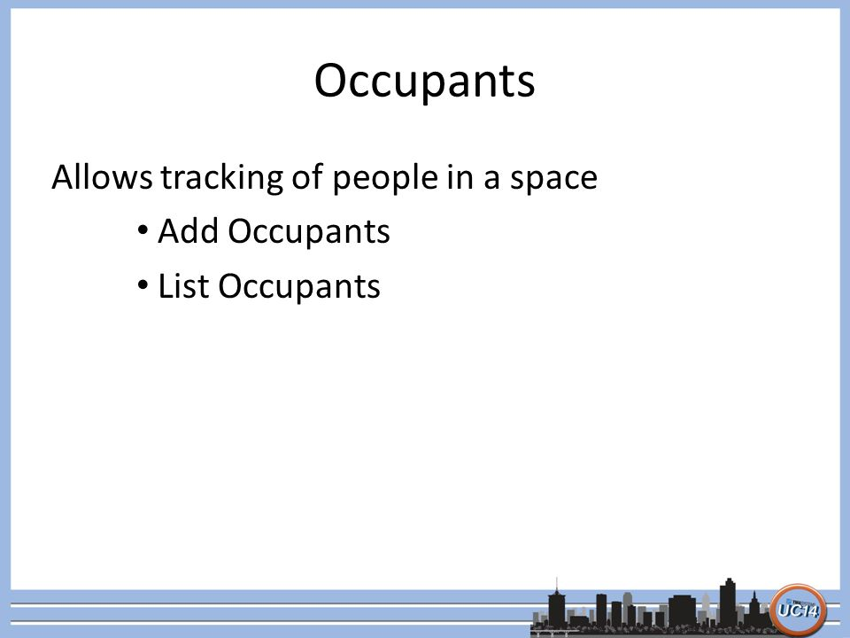 Occupants Allows tracking of people in a space Add Occupants List Occupants
