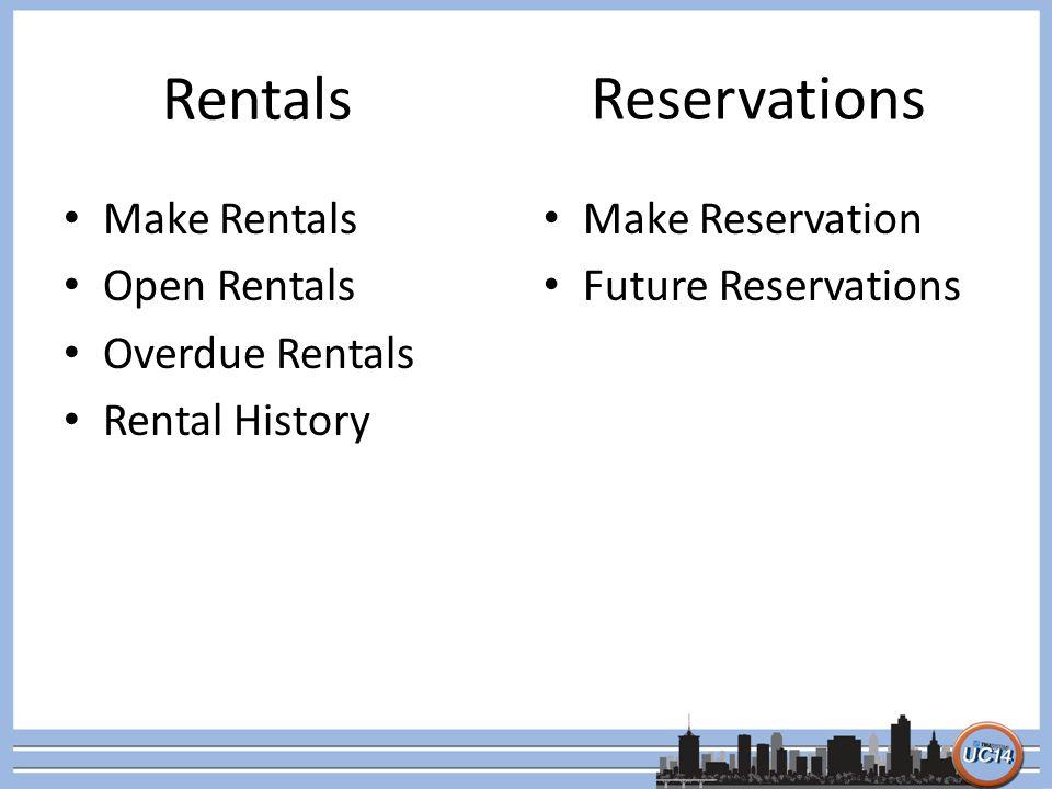 Rentals Make Rentals Open Rentals Overdue Rentals Rental History Make Reservation Future Reservations Reservations
