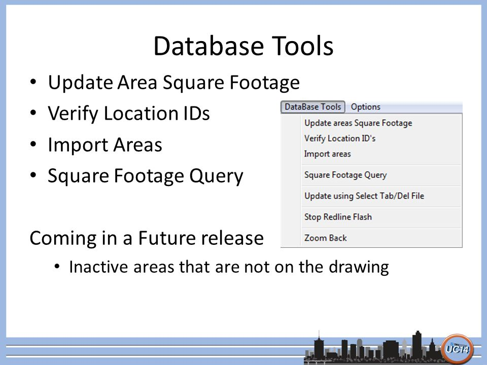 Database Tools Update Area Square Footage Verify Location IDs Import Areas Square Footage Query Coming in a Future release Inactive areas that are not on the drawing