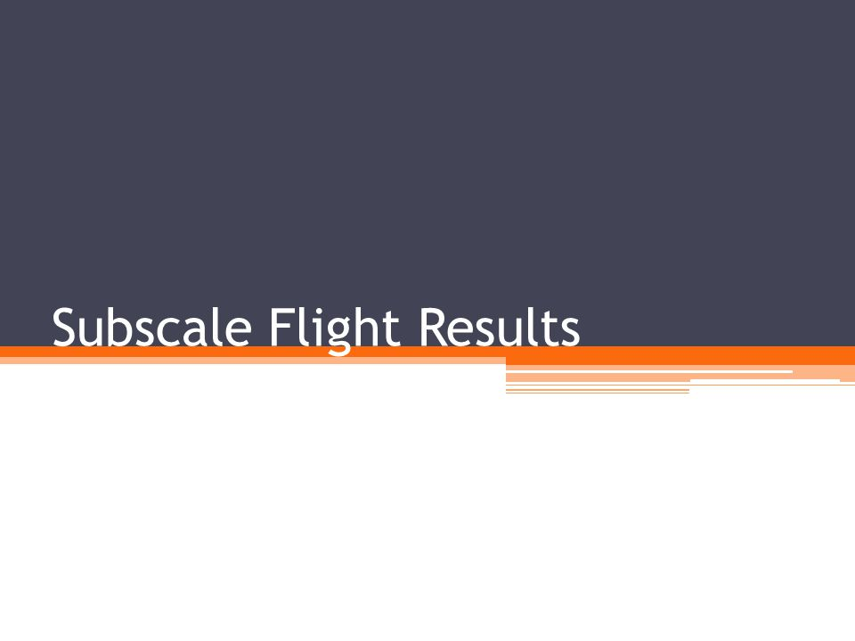 Subscale Flight Results