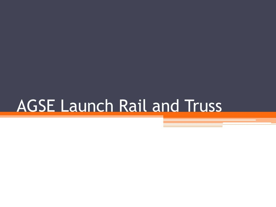 AGSE Launch Rail and Truss