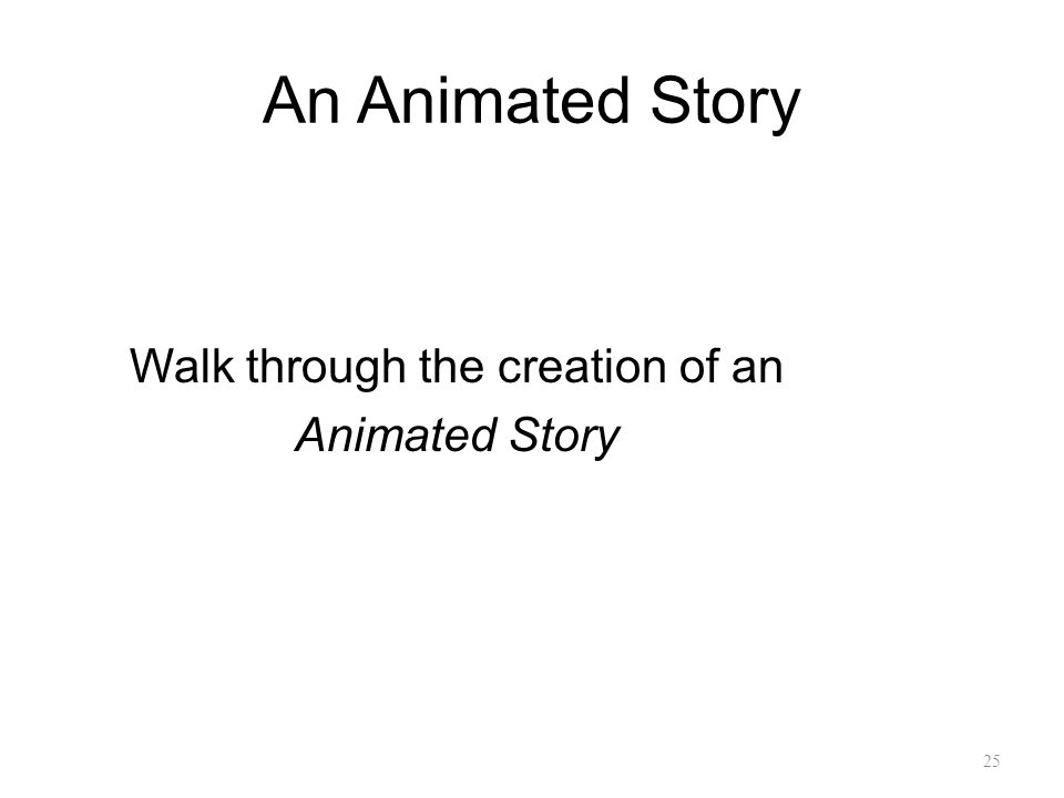 25 An Animated Story Walk through the creation of an Animated Story