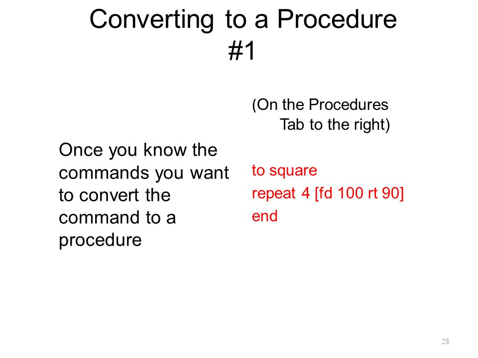 28 Converting to a Procedure #1 Once you know the commands you want to convert the command to a procedure ( On the Procedures Tab to the right) to squ