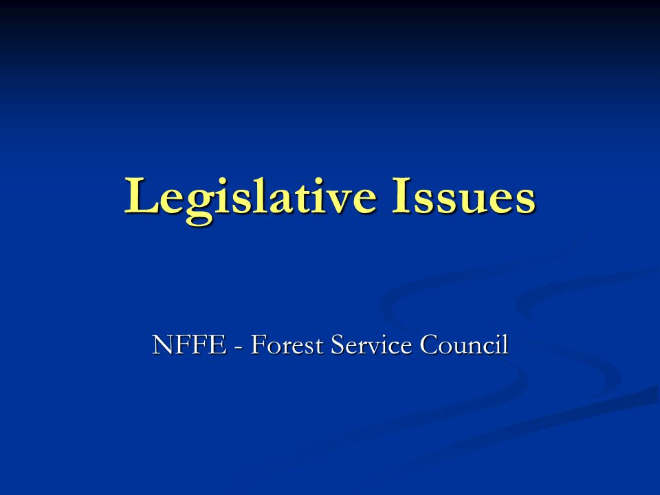 Legislative Issues NFFE - Forest Service Council