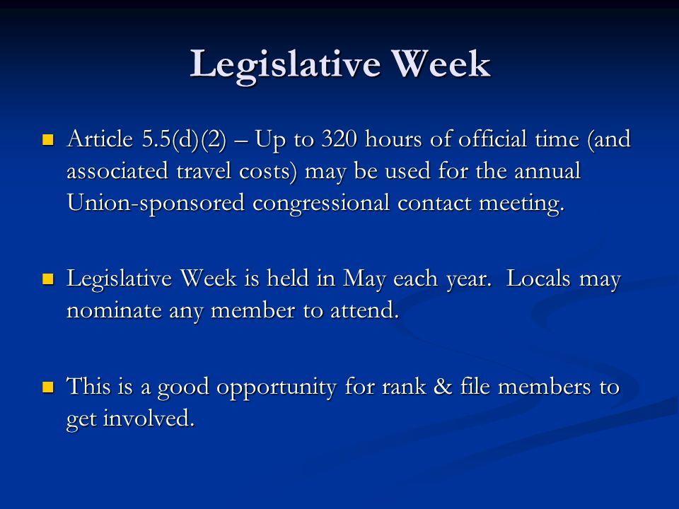 Legislative Week Article 5.5(d)(2) – Up to 320 hours of official time (and associated travel costs) may be used for the annual Union-sponsored congressional contact meeting.