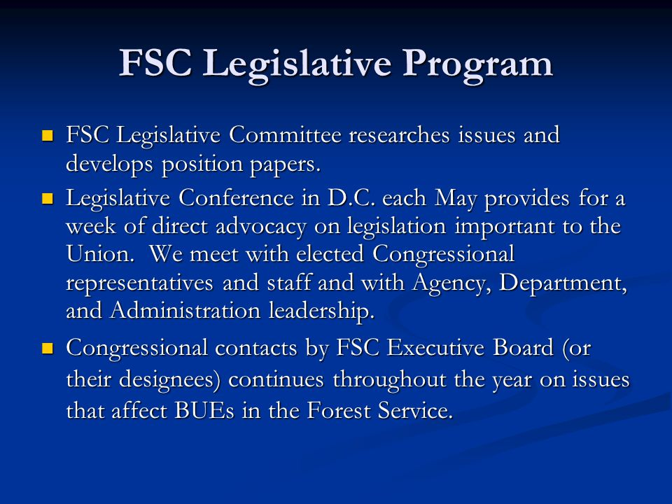FSC Legislative Program FSC Legislative Committee researches issues and develops position papers.
