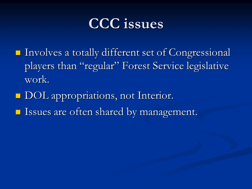 CCC issues Involves a totally different set of Congressional players than regular Forest Service legislative work.