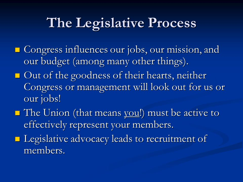 The Legislative Process Congress influences our jobs, our mission, and our budget (among many other things).