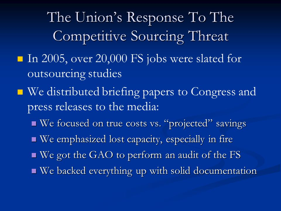 The Union's Response To The Competitive Sourcing Threat In 2005, over 20,000 FS jobs were slated for outsourcing studies We distributed briefing paper