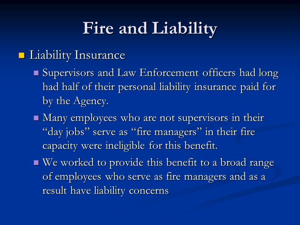 Fire and Liability Liability Insurance Liability Insurance Supervisors and Law Enforcement officers had long had half of their personal liability insurance paid for by the Agency.