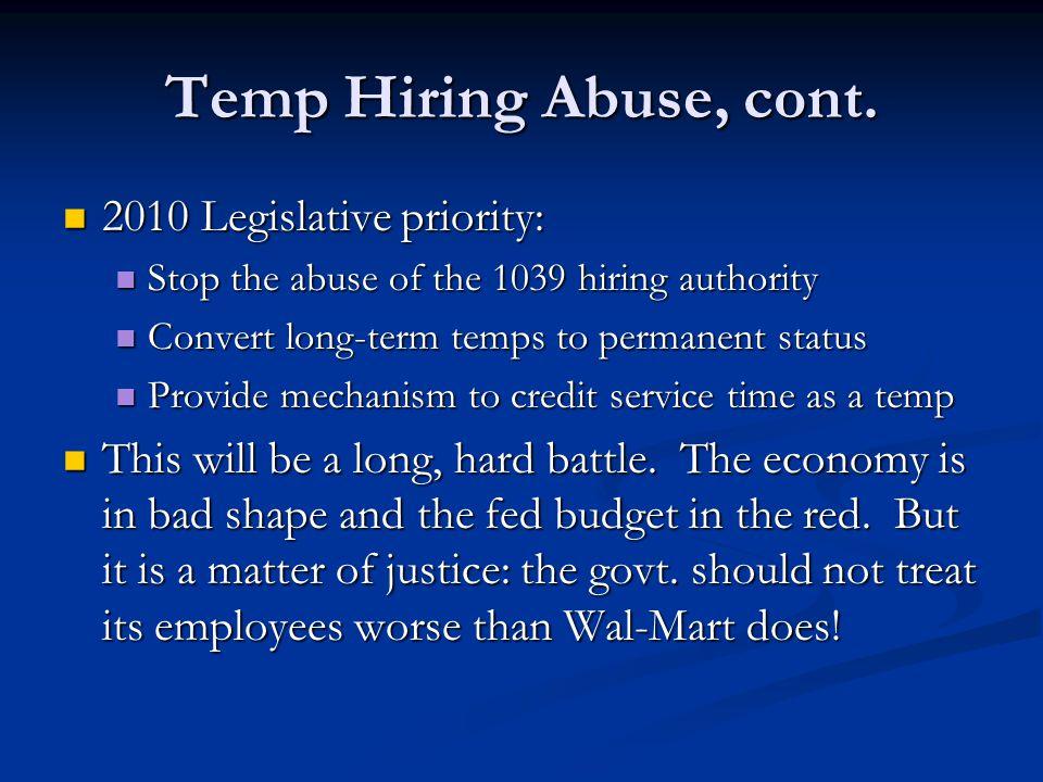Temp Hiring Abuse, cont. 2010 Legislative priority: 2010 Legislative priority: Stop the abuse of the 1039 hiring authority Stop the abuse of the 1039