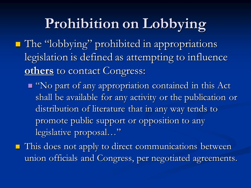 """Prohibition on Lobbying The """"lobbying"""" prohibited in appropriations legislation is defined as attempting to influence others to contact Congress: The"""
