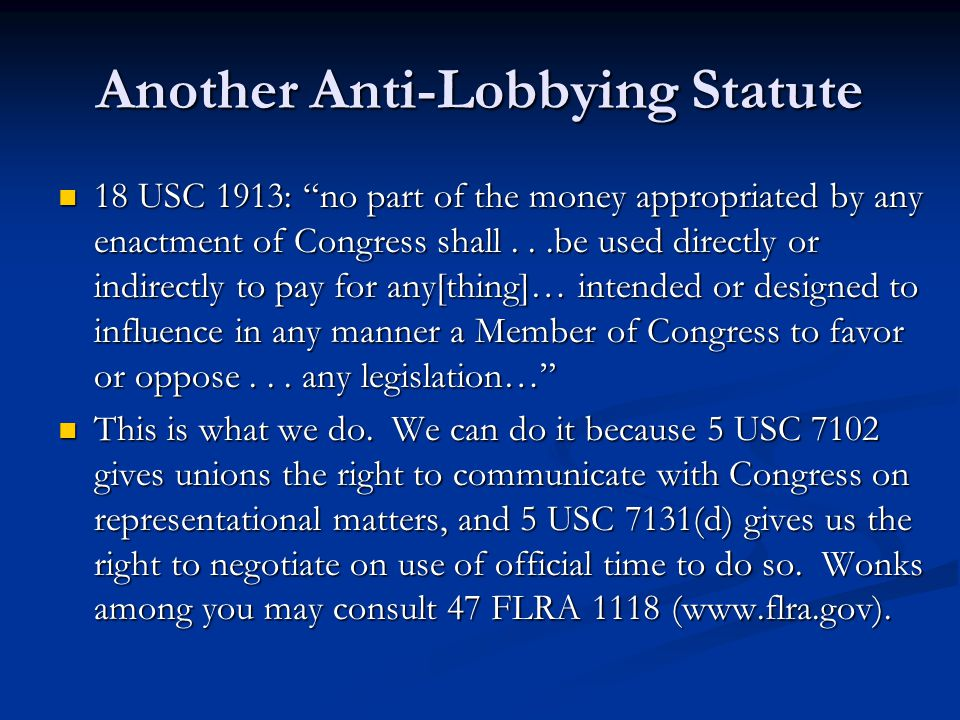 """Another Anti-Lobbying Statute 18 USC 1913: """"no part of the money appropriated by any enactment of Congress shall...be used directly or indirectly to p"""