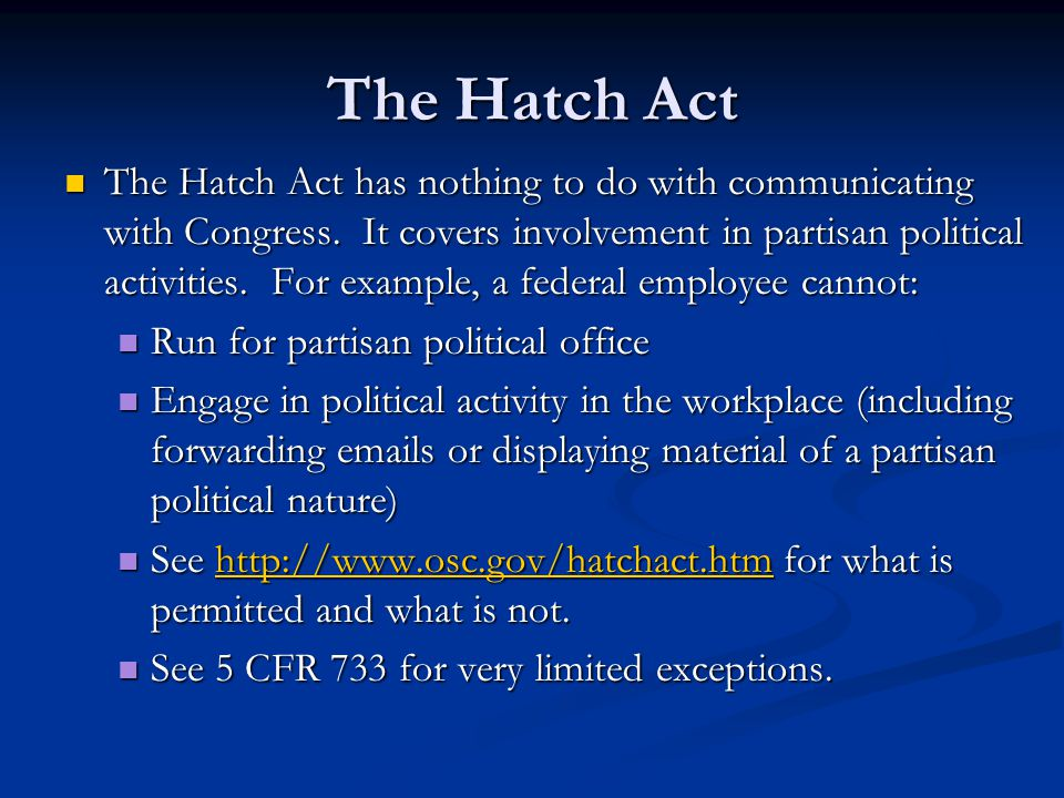 The Hatch Act The Hatch Act has nothing to do with communicating with Congress.