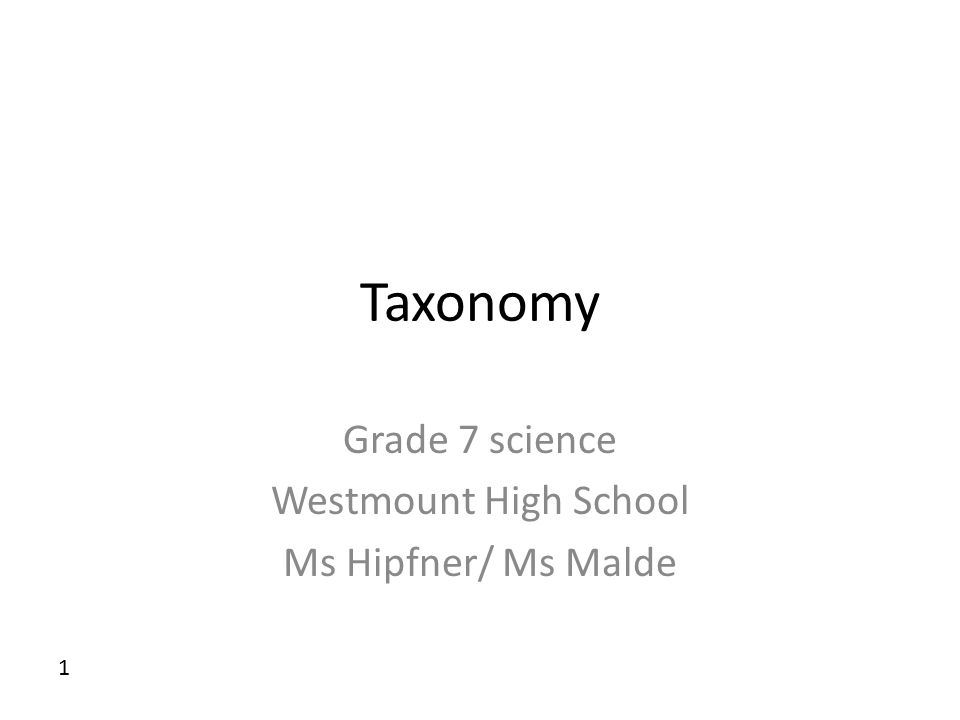 Taxonomy Grade 7 science Westmount High School Ms Hipfner/ Ms Malde 1