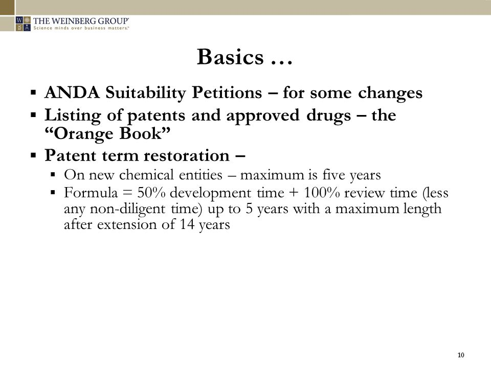 """10 Basics …  ANDA Suitability Petitions – for some changes  Listing of patents and approved drugs – the """"Orange Book""""  Patent term restoration – """