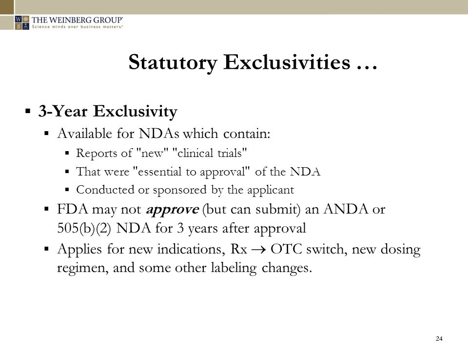 24 Statutory Exclusivities …  3-Year Exclusivity  Available for NDAs which contain:  Reports of