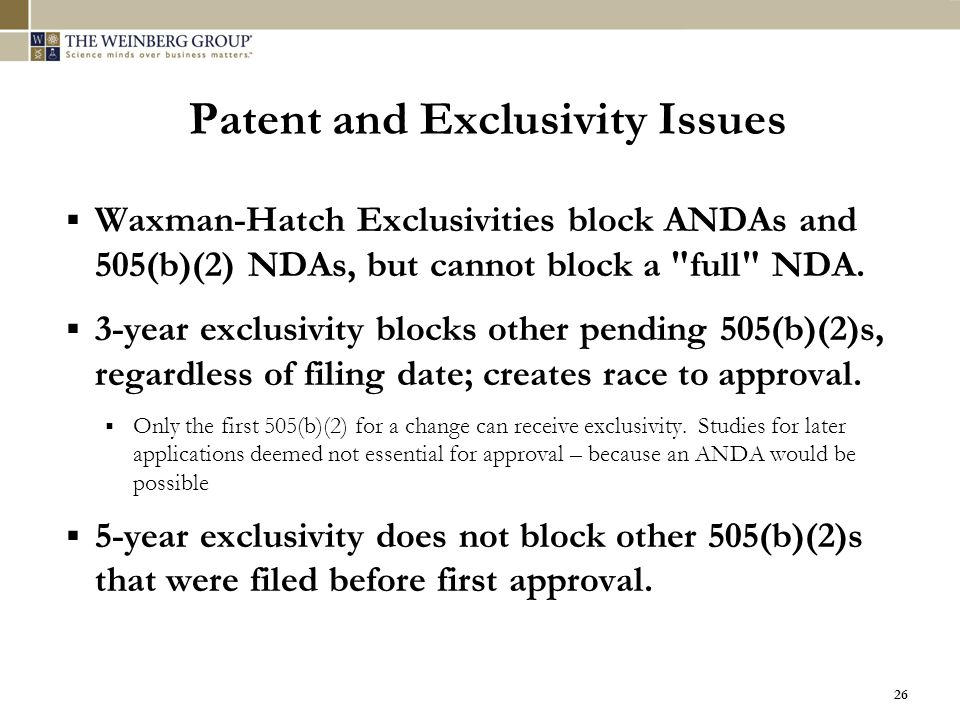 26 Patent and Exclusivity Issues  Waxman-Hatch Exclusivities block ANDAs and 505(b)(2) NDAs, but cannot block a