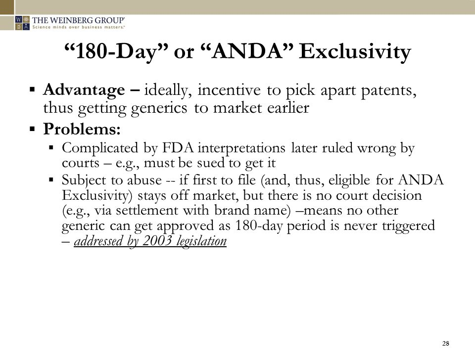 """28 """"180-Day"""" or """"ANDA"""" Exclusivity  Advantage – ideally, incentive to pick apart patents, thus getting generics to market earlier  Problems:  Compl"""