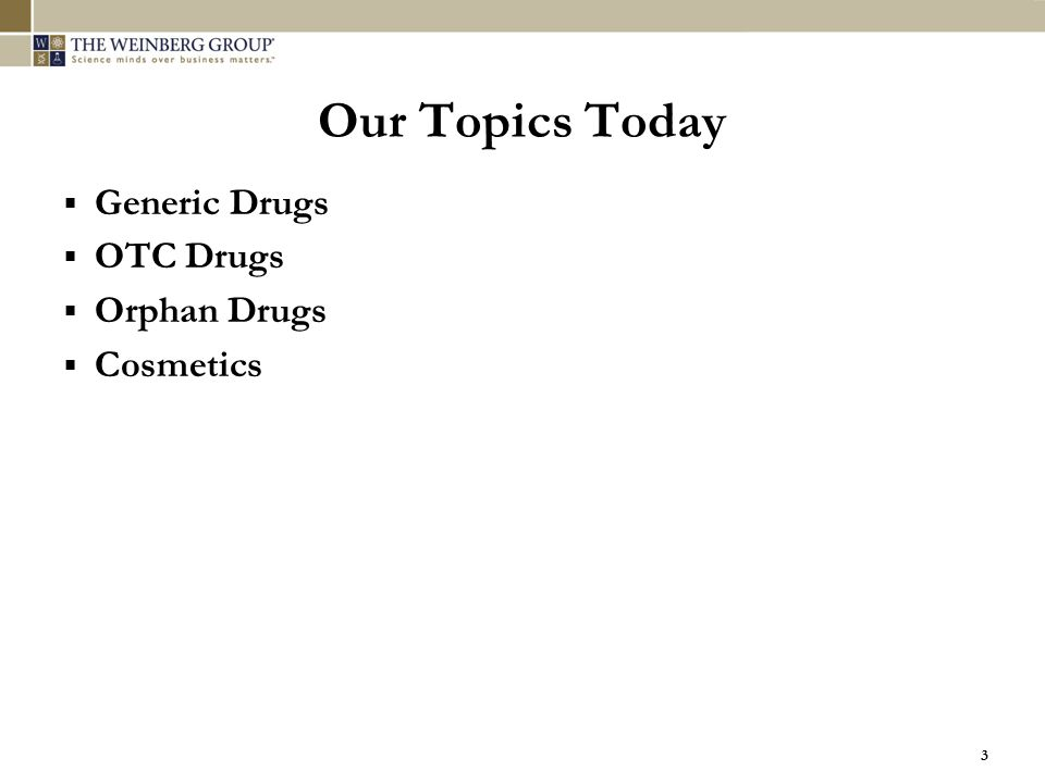 Our Topics Today  Generic Drugs  OTC Drugs  Orphan Drugs  Cosmetics 3