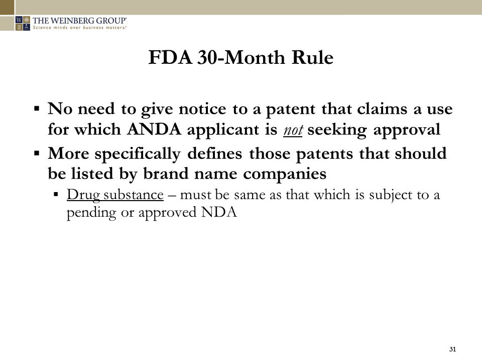 31 FDA 30-Month Rule  No need to give notice to a patent that claims a use for which ANDA applicant is not seeking approval  More specifically defin