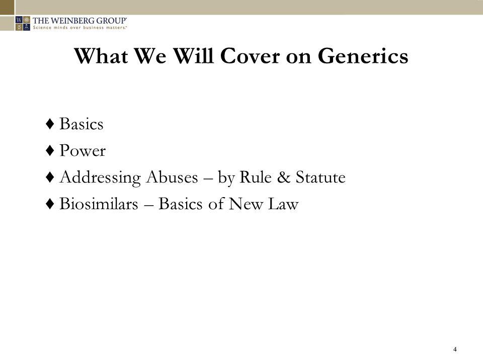 4 What We Will Cover on Generics ♦ Basics ♦ Power ♦ Addressing Abuses – by Rule & Statute ♦ Biosimilars – Basics of New Law