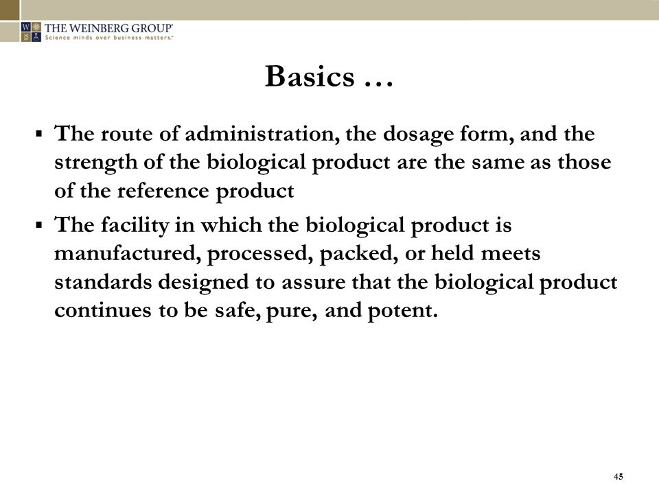 Basics …  The route of administration, the dosage form, and the strength of the biological product are the same as those of the reference product  T