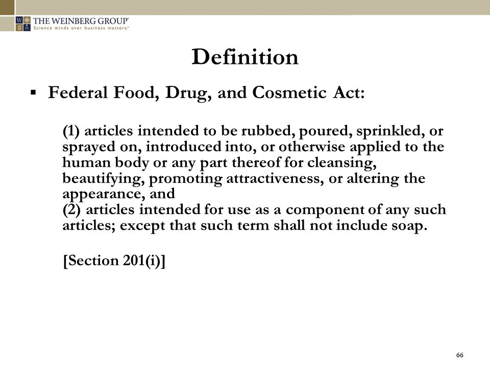 66 Definition  Federal Food, Drug, and Cosmetic Act: (1) articles intended to be rubbed, poured, sprinkled, or sprayed on, introduced into, or otherw