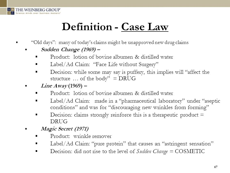 """67 Definition - Case Law  """"Old days"""": many of today's claims might be unapproved new drug claims  Sudden Change (1969) –  Product: lotion of bovine"""