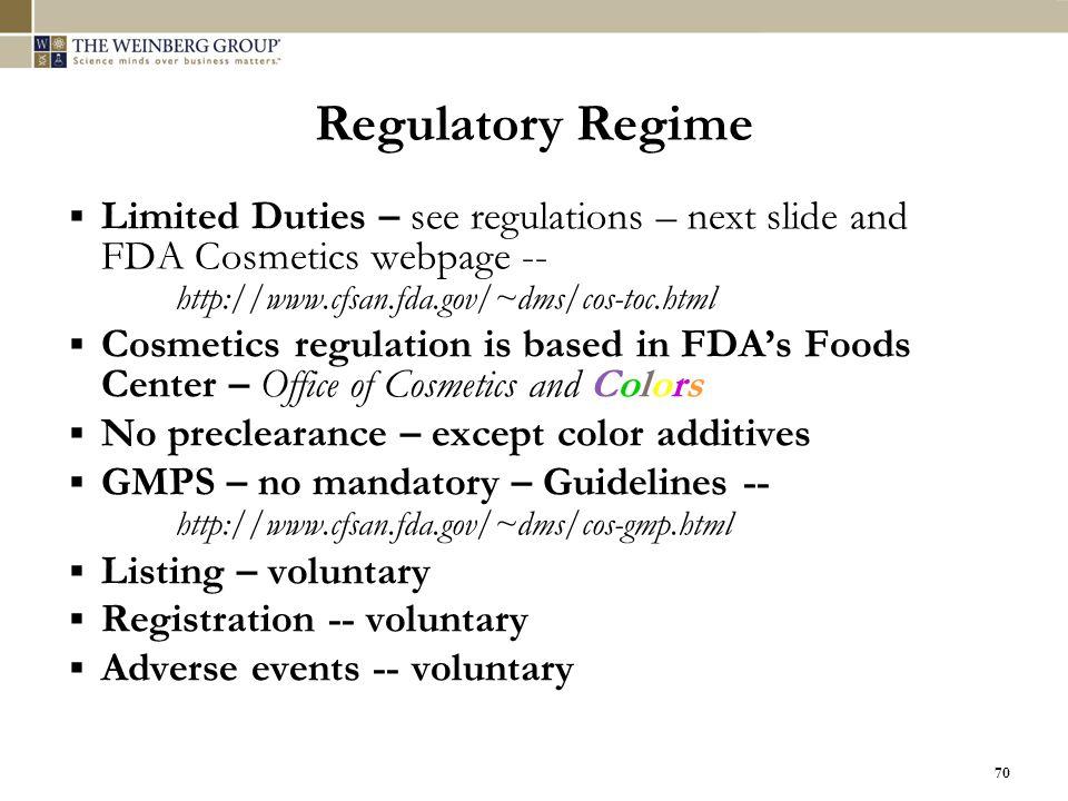 70 Regulatory Regime  Limited Duties – see regulations – next slide and FDA Cosmetics webpage -- http://www.cfsan.fda.gov/~dms/cos-toc.html  Cosmeti