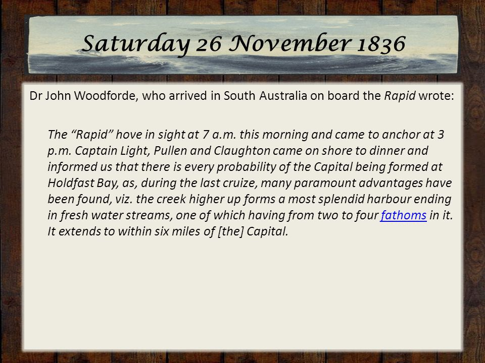 Saturday 26 November 1836 Dr John Woodforde, who arrived in South Australia on board the Rapid wrote: The Rapid hove in sight at 7 a.m.