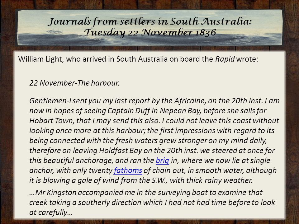 William Light, who arrived in South Australia on board the Rapid wrote: 22 November-The harbour.
