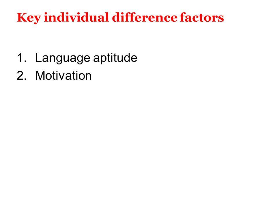 Key individual difference factors 1.Language aptitude 2.Motivation