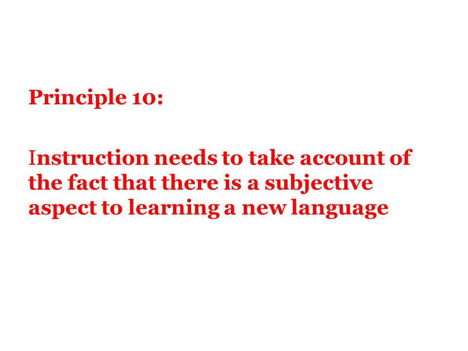 Principle 10: Instruction needs to take account of the fact that there is a subjective aspect to learning a new language