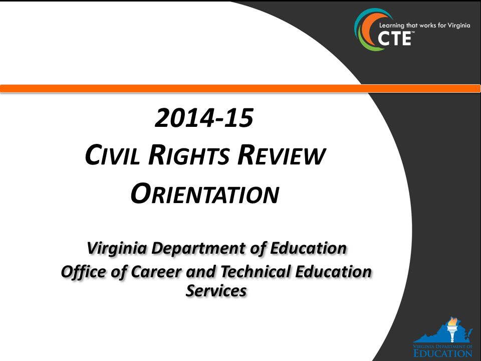 O VERVIEW – Purpose of Civil Rights Reviews and Why CTE is Interrelated – Federal Laws and Regulations – Civil Rights Review Process – Scope of Civil Rights On-Site Visit Program Compliance Facility Compliance Comparable Facilities