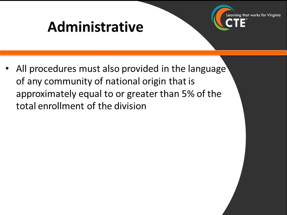 Administrative All procedures must also provided in the language of any community of national origin that is approximately equal to or greater than 5% of the total enrollment of the division