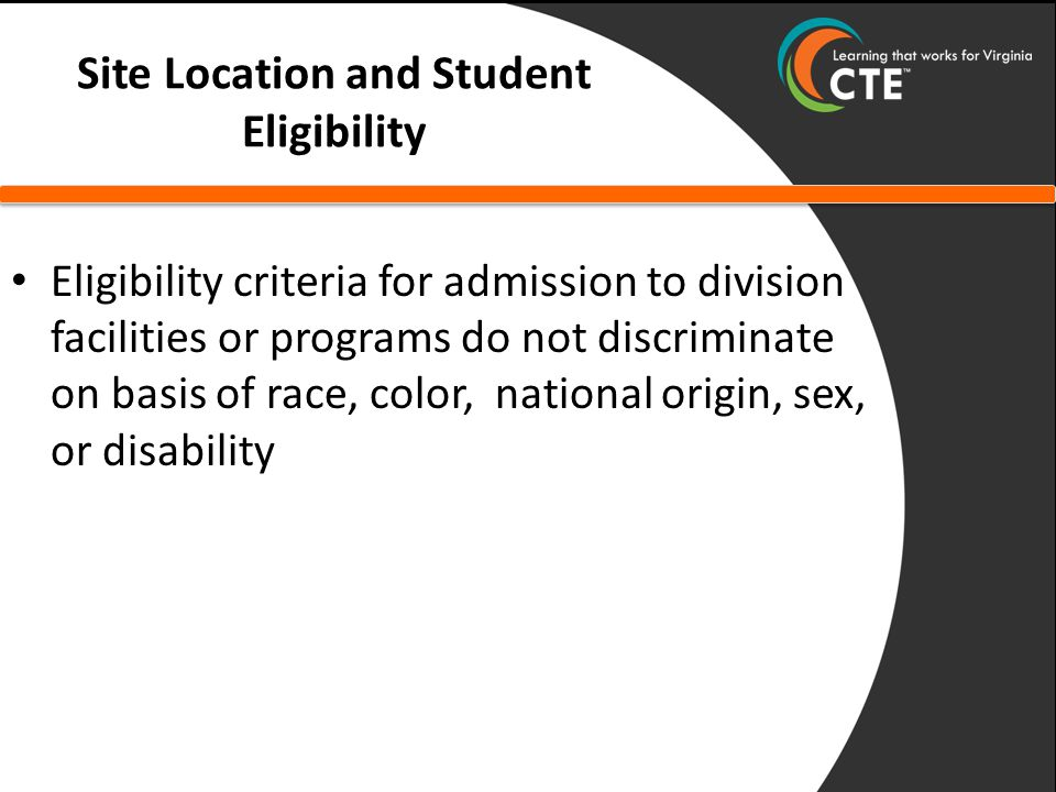 Site Location and Student Eligibility Eligibility criteria for admission to division facilities or programs do not discriminate on basis of race, color, national origin, sex, or disability