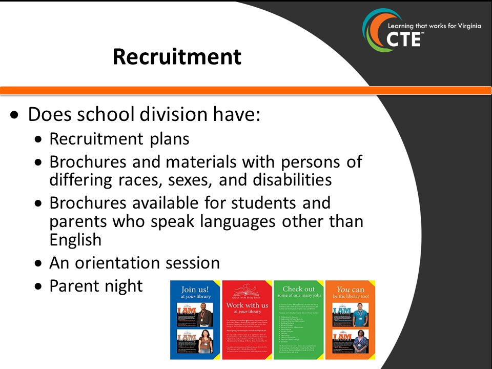 Recruitment  Does school division have:  Recruitment plans  Brochures and materials with persons of differing races, sexes, and disabilities  Brochures available for students and parents who speak languages other than English  An orientation session  Parent night