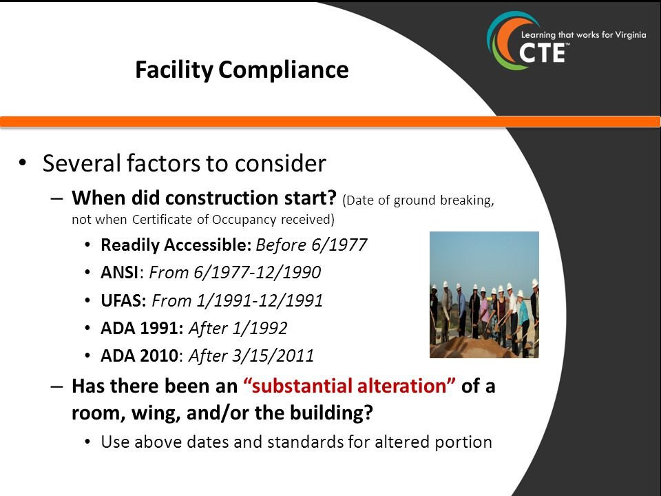 Facility Compliance Several factors to consider – When did construction start.