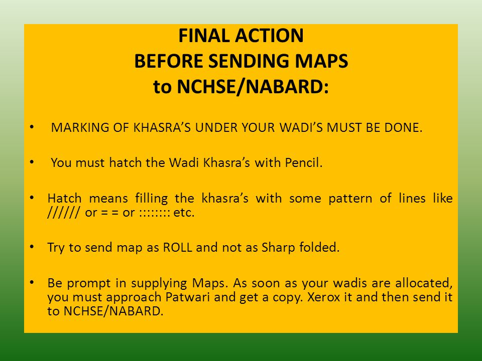 FINAL ACTION BEFORE SENDING MAPS to NCHSE/NABARD: MARKING OF KHASRA'S UNDER YOUR WADI'S MUST BE DONE.