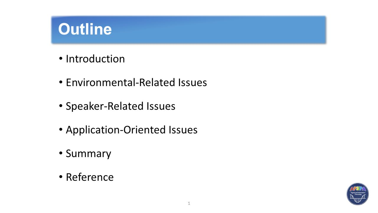 Introduction Environmental-Related Issues Speaker-Related Issues Application-Oriented Issues Summary Reference 1