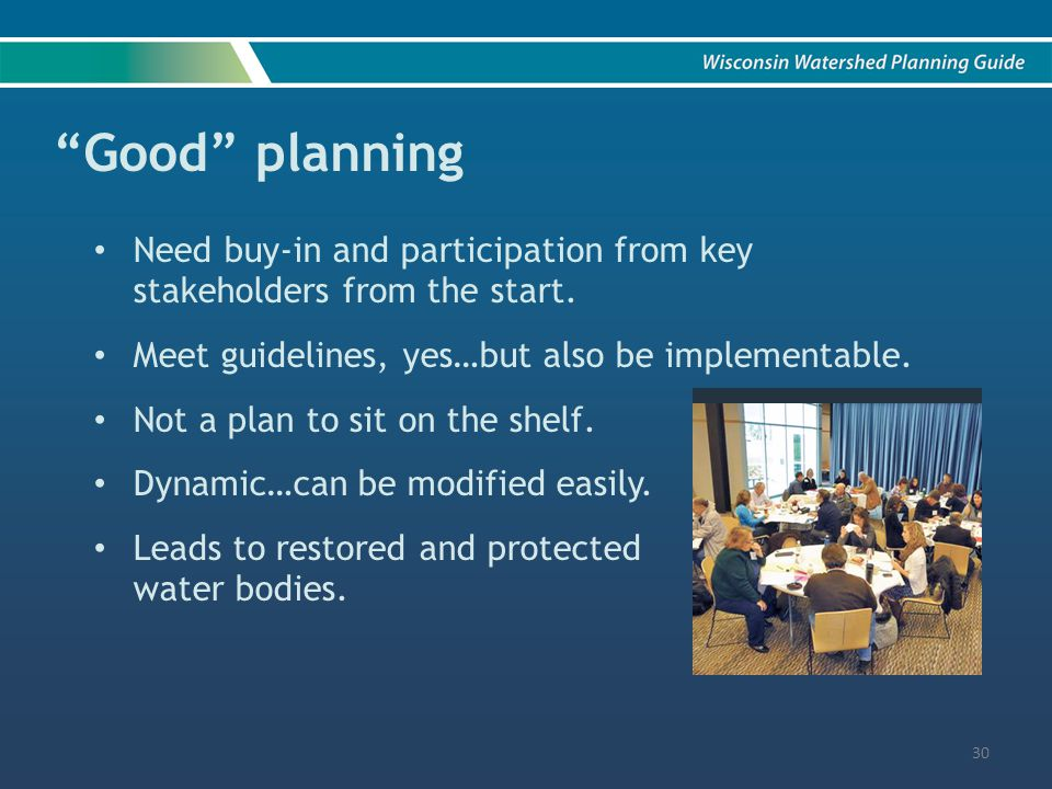 Good planning Need buy-in and participation from key stakeholders from the start.