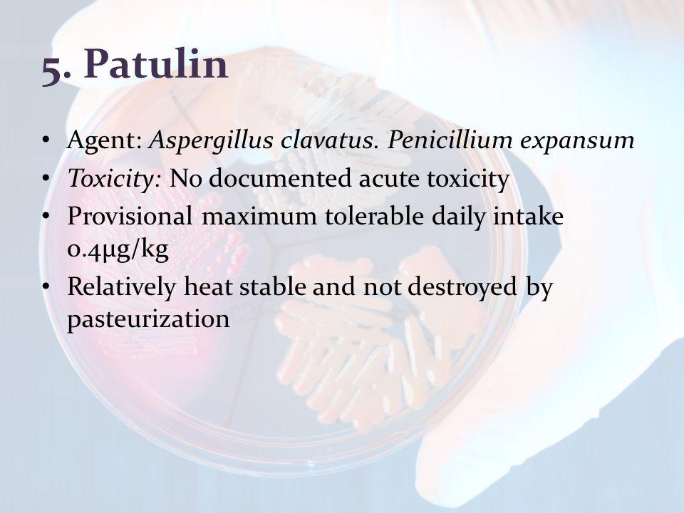 5. Patulin Agent: Aspergillus clavatus.