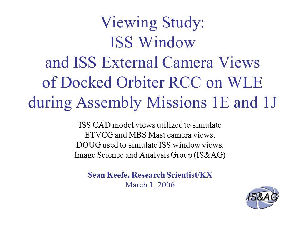 Viewing Study: ISS Window and ISS External Camera Views of Docked Orbiter RCC on WLE during Assembly Missions 1E and 1J ISS CAD model views utilized to simulate ETVCG and MBS Mast camera views.