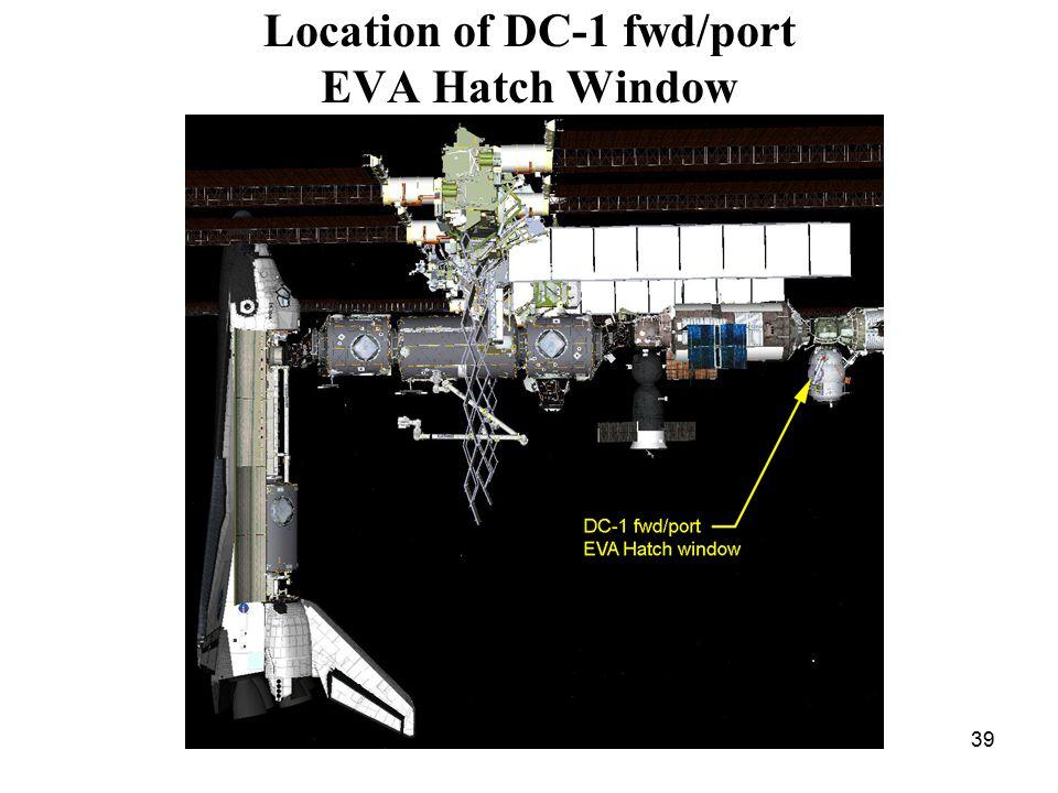 39 Location of DC-1 fwd/port EVA Hatch Window